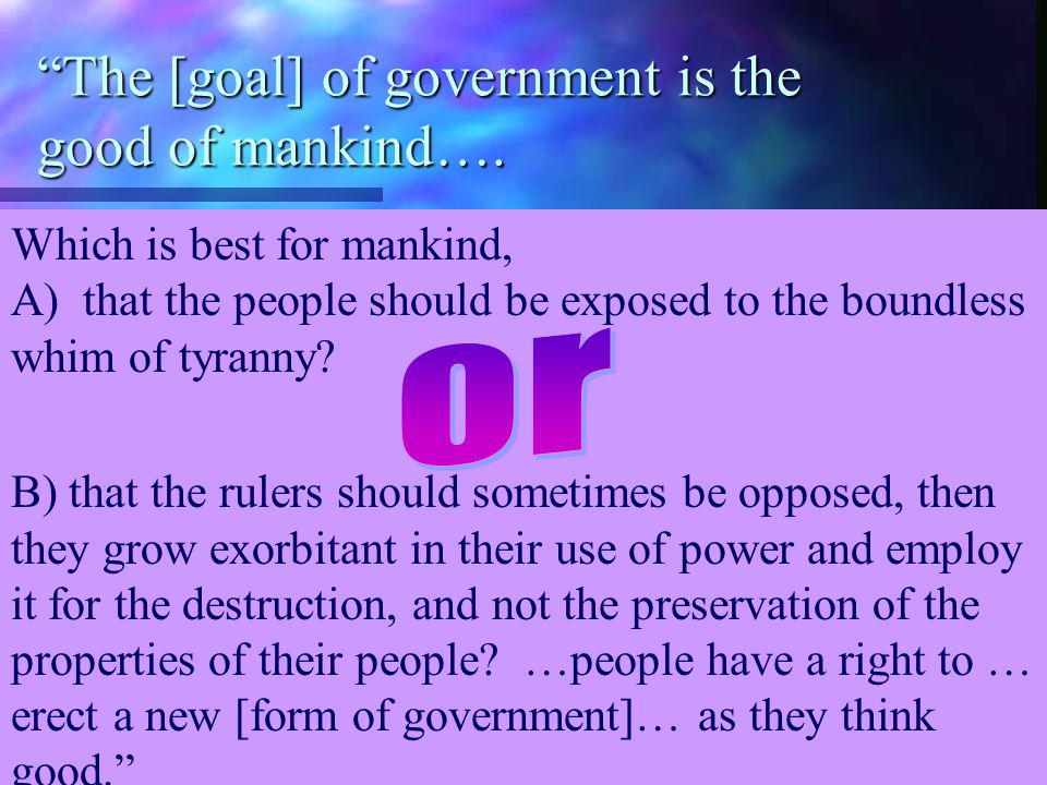 The [goal] of government is the good of mankind….